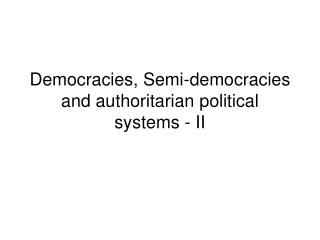 Democracies, Semi-democracies and authoritarian political systems - II