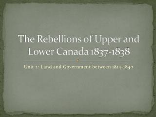 The Rebellions of Upper and Lower Canada 1837-1838