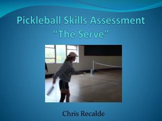 "Pickleball  Skills Assessment ""The Serve"""