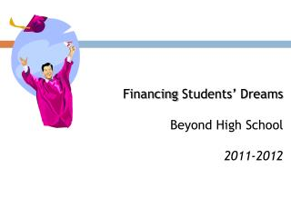 Financing  Students' Dreams Beyond High School  2011-2012