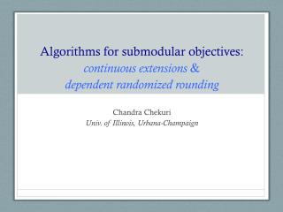 Algorithms for  submodular objectives:  continuous extensions  & dependent  randomized  rounding