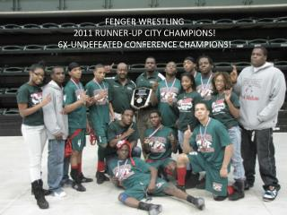 FENGER WRESTLING 2011 RUNNER-UP CITY CHAMPIONS! 6X-UNDEFEATED CONFERENCE CHAMPIONS!