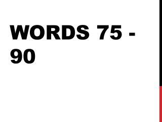 Words 75 - 90
