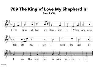 709 The King of Love My Shepherd Is Verse 1 of 6