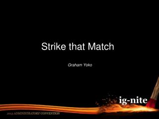 Strike  that  Match