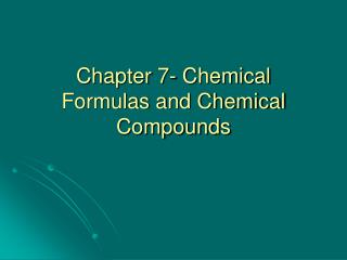 Chapter 7- Chemical Formulas and Chemical Compounds