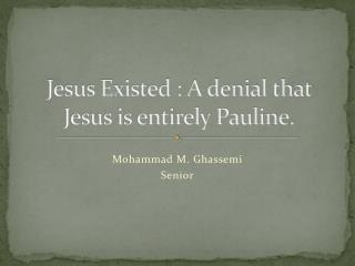 Jesus Existed : A denial that Jesus is entirely Pauline.
