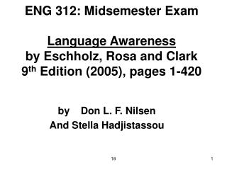 ENG 312: Midsemester Exam  Language Awareness  by Eschholz, Rosa and Clark 9th Edition 2005, pages 1-420