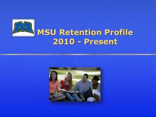 MSU Retention Profile 2010 - Present