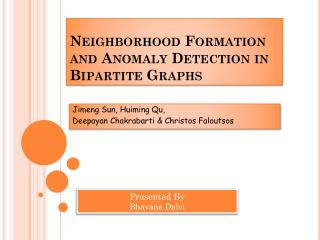Neighborhood Formation and Anomaly Detection in Bipartite Graphs
