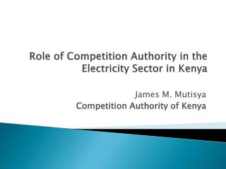 Role of Competition Authority in the Electricity Sector in Kenya