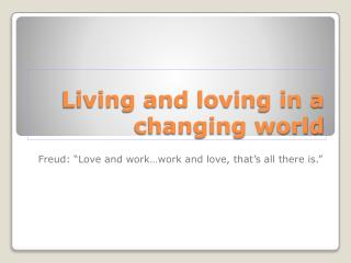 Living and loving in a changing world
