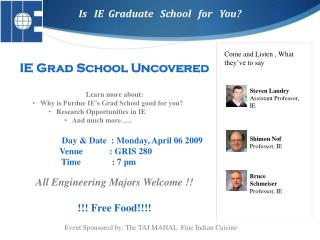 IE Grad School Uncovered Learn more about:   Why is Purdue IE�s Grad School good for you?