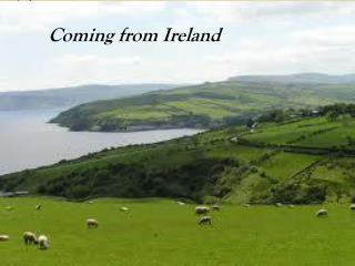 Coming from Ireland