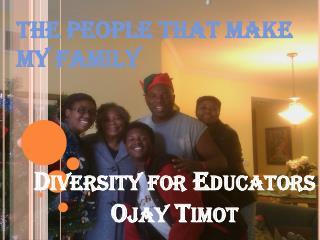 Diversity for Educators Ojay Timot