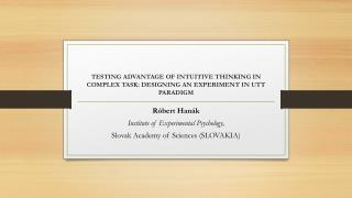 TESTING ADVANTAGE OF INTUITIVE THINKING IN COMPLEX TASK: DESIGNING AN EXPERIMENT IN UTT  PARADIGM