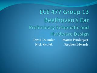 ECE 477 Group 13 Beethoven's Ear Preliminary Schematic and  Hardware Design