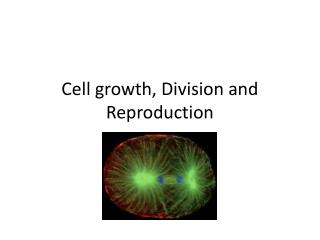 Cell growth, Division and Reproduction