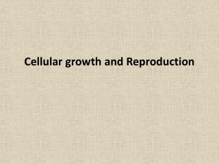 Cellular growth and Reproduction