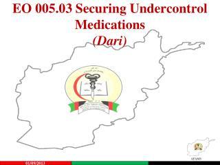 EO  005.03 Securing  Undercontrol Medications (Dari)