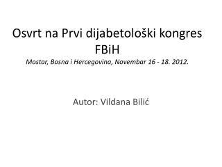 Osvrt na Prvi dijabetološki kongres  FBiH Mostar,  Bosna i Hercegovina ,  Novembar  16 - 18. 2012.