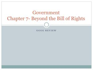 Government Chapter 7- Beyond the Bill of Rights