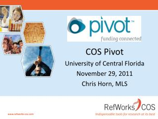 COS Pivot University of Central Florida November 29, 2011 Chris Horn, MLS
