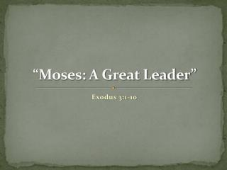 �Moses: A Great Leader�