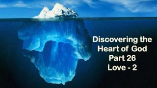 Discovering the Heart of God Part 26 Love - 2