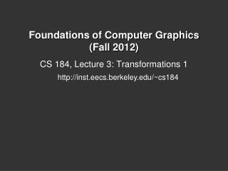 Foundations of Computer Graphics  (Fall  2012)