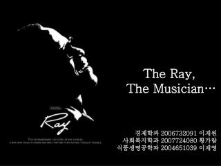 The Ray,  The Musician…