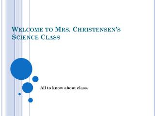 Welcome to Mrs. Christensen's Science Class