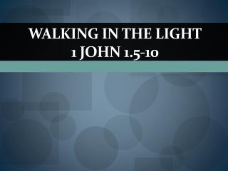 Walking in the Light 1 John 1.5-10
