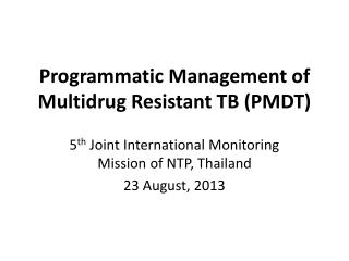Programmatic Management of Multidrug Resistant TB (PMDT)