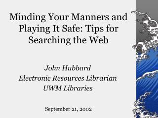 Minding Your Manners and Playing It Safe: Tips for Searching the Web