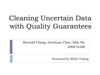 Cleaning Uncertain Data with Quality Guarantees