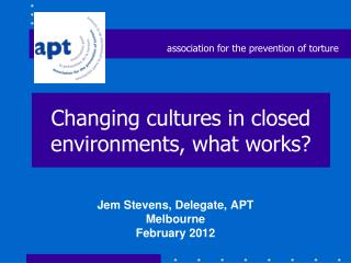 Changing cultures in closed environments, what works?