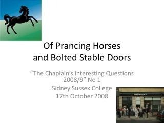 Of Prancing Horses and Bolted Stable Doors