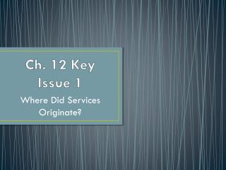Ch. 12 Key Issue 1