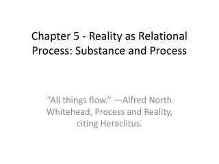 Chapter 5 - Reality as Relational Process: Substance and Process