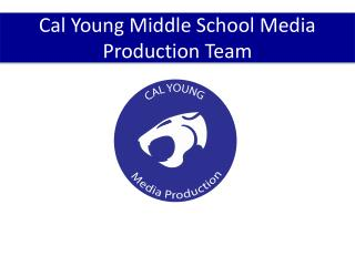Cal Young Middle School Media  Production Team