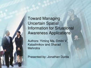 Toward Managing Uncertain Spatial Information for Situational Awareness Applications