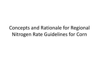 Concepts and Rationale for Regional Nitrogen Rate  Guidelines for Corn