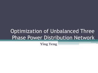 Optimization of Unbalanced Three Phase Power Distribution Network