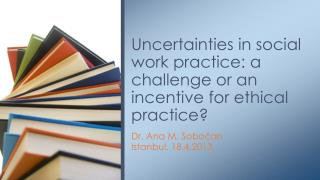 Uncertainties in social work practice: a challenge or an incentive for ethical practice?