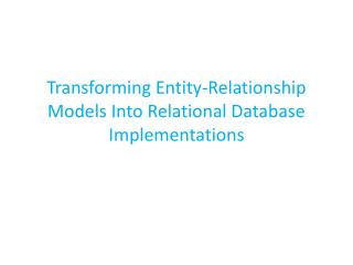 Transforming Entity-Relationship Models Into Relational Database Implementations