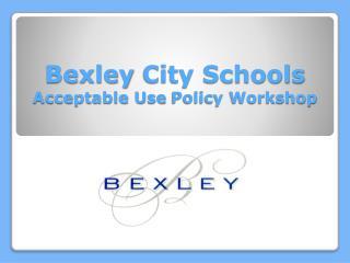 Bexley  City Schools Acceptable Use  Policy Workshop