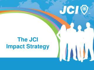 The JCI  Impact Strategy