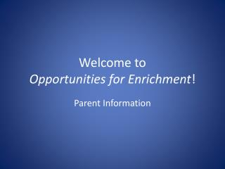 Welcome to  Opportunities for Enrichment !