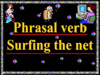 Phrasal verbSurfing the net